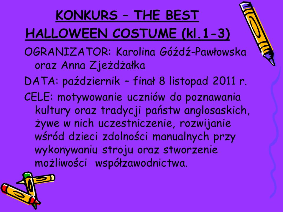 KONKURS – THE BEST HALLOWEEN COSTUME (kl.1-3) OGRANIZATOR: Karolina Góźdź-Pawłowska oraz Anna Zjeżdżałka DATA: październik – finał 8 listopad 2011 r.