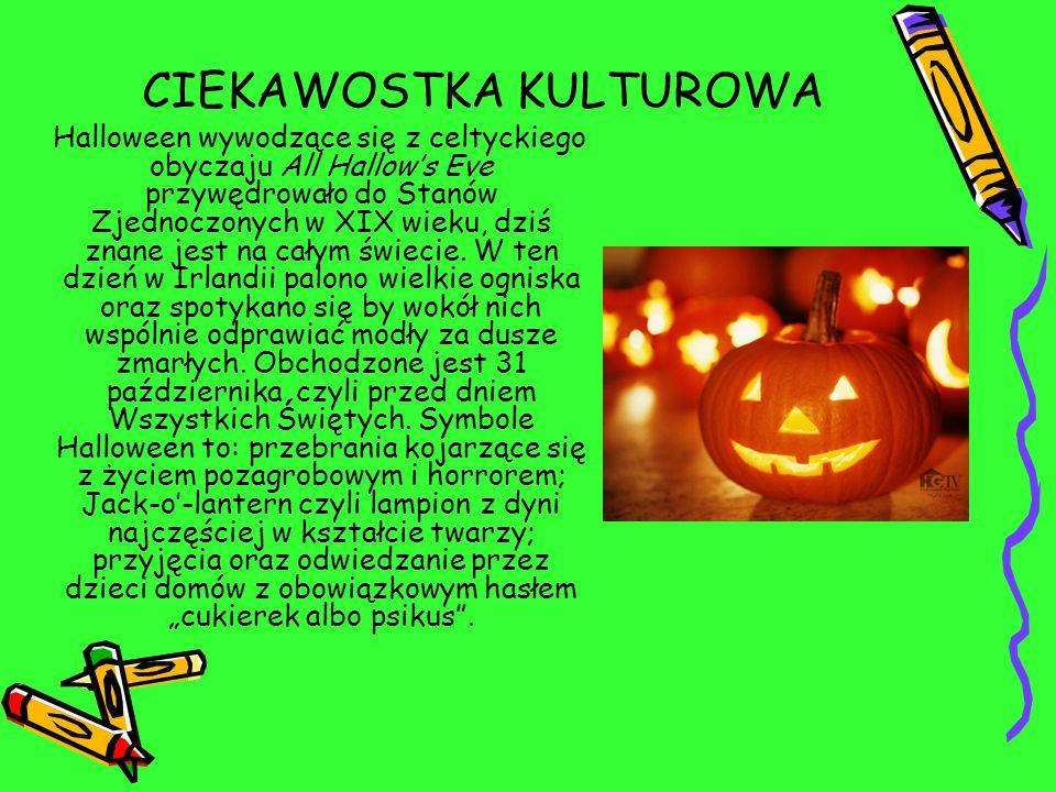 CIEKAWOSTKA KULTUROWA Halloween wywodzące się z celtyckiego obyczaju All Hallows Eve przywędrowało do Stanów Zjednoczonych w XIX wieku, dziś znane jes