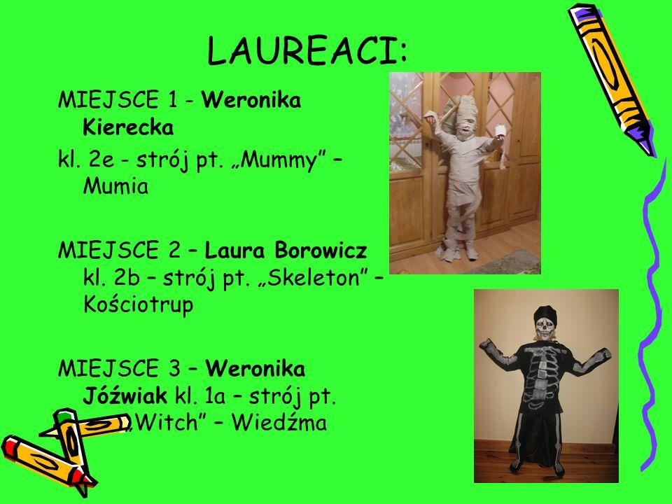 LAUREACI: MIEJSCE 1 - Weronika Kierecka kl. 2e - strój pt. Mummy – Mumia MIEJSCE 2 – Laura Borowicz kl. 2b – strój pt. Skeleton – Kościotrup MIEJSCE 3