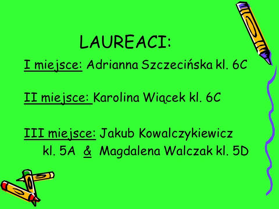 LAUREACI: I miejsce: Adrianna Szczecińska kl. 6C II miejsce: Karolina Wiącek kl. 6C III miejsce: Jakub Kowalczykiewicz kl. 5A & Magdalena Walczak kl.