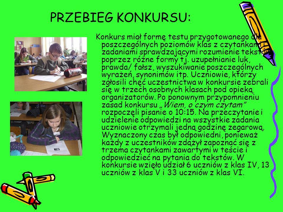 PRZEBIEG KONKURSU: Konkurs miał formę testu przygotowanego dla poszczególnych poziomów klas z czytankami i zadaniami sprawdzającymi rozumienie tekstów