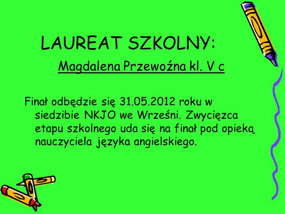 LAUREAT SZKOLNY: Magdalena Przewoźna kl. V c Finał odbędzie się 31.05.2012 roku w siedzibie NKJO we Wrześni. Zwycięzca etapu szkolnego uda się na fina