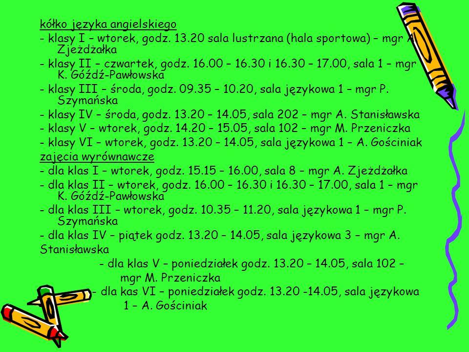 kółko języka angielskiego - klasy I – wtorek, godz. 13.20 sala lustrzana (hala sportowa) – mgr A. Zjeżdżałka - klasy II – czwartek, godz. 16.00 – 16.3