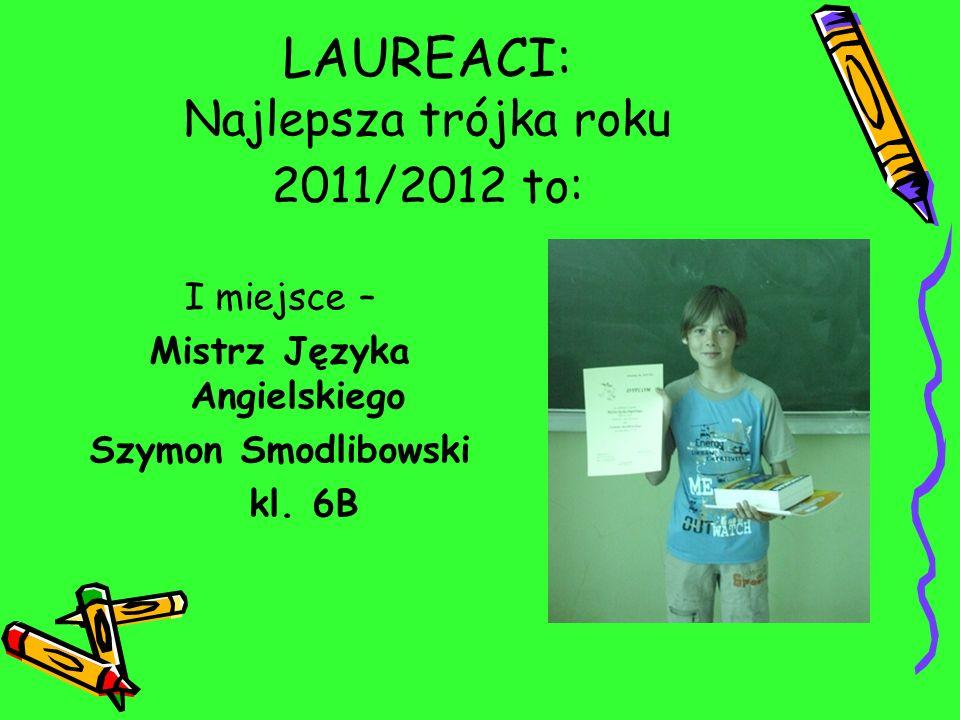 LAUREACI: Najlepsza trójka roku 2011/2012 to: I miejsce – Mistrz Języka Angielskiego Szymon Smodlibowski kl. 6B