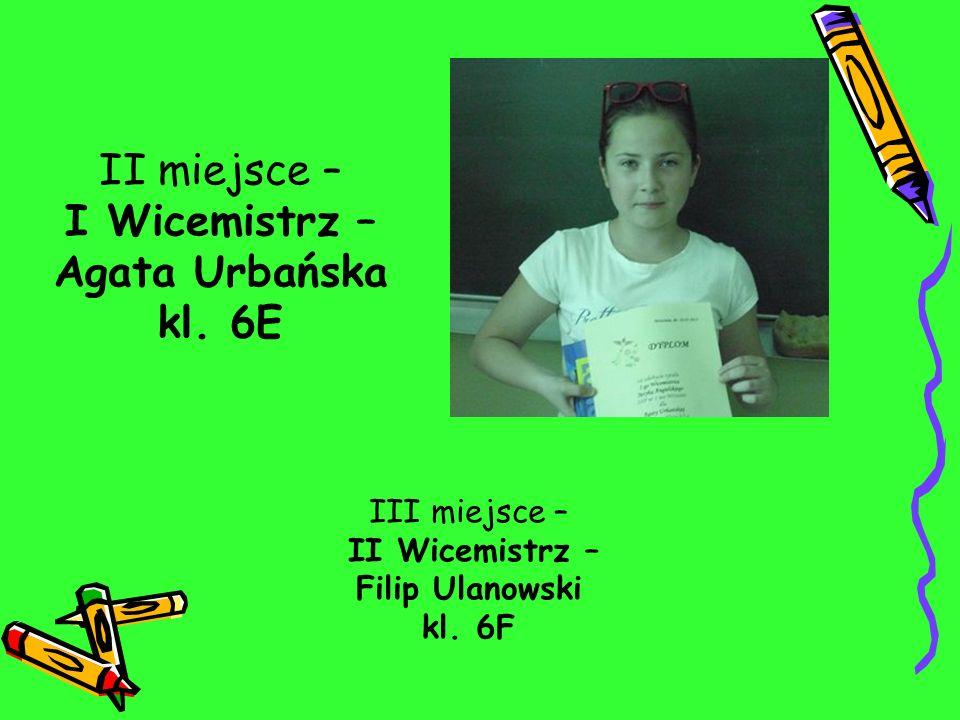 II miejsce – I Wicemistrz – Agata Urbańska kl. 6E III miejsce – II Wicemistrz – Filip Ulanowski kl. 6F