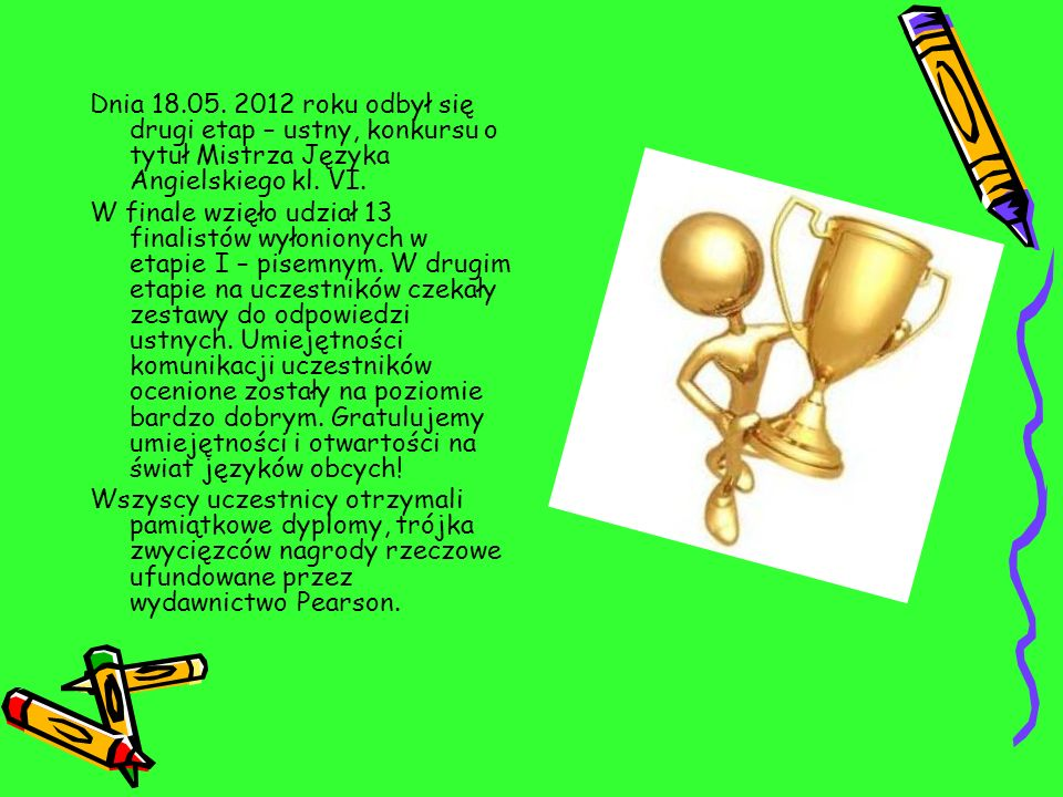 Dnia 18.05. 2012 roku odbył się drugi etap – ustny, konkursu o tytuł Mistrza Języka Angielskiego kl. VI. W finale wzięło udział 13 finalistów wyłonion
