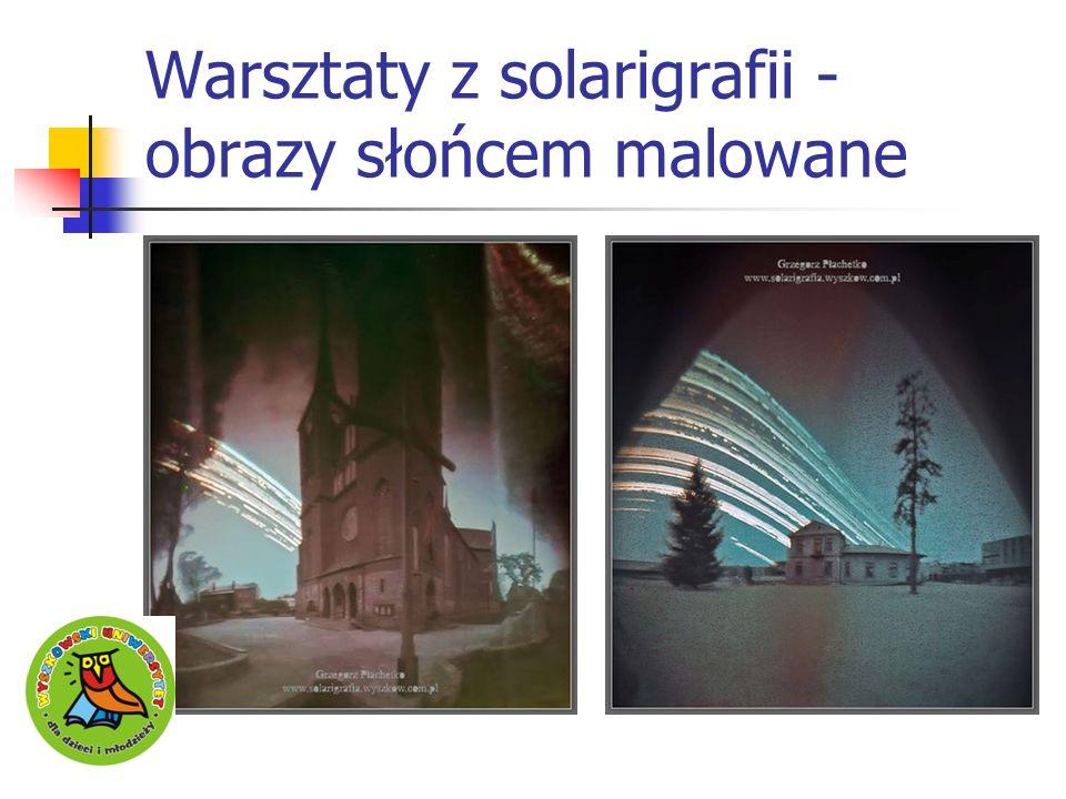 Warsztaty z solarigrafii - obrazy słońcem malowane