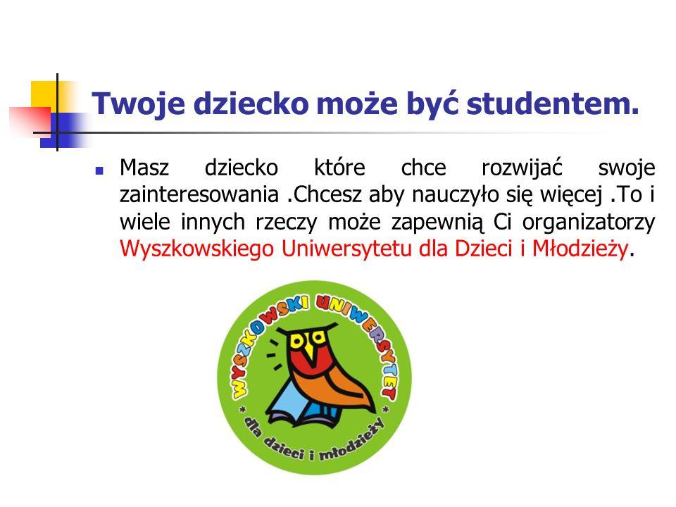 Twoje dziecko może być studentem.