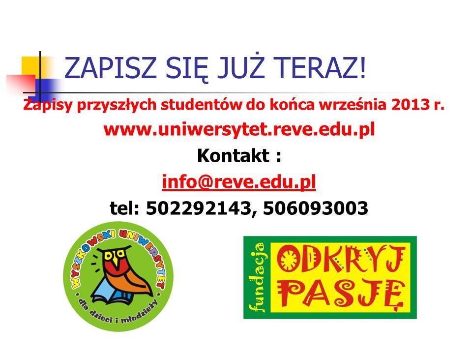 ZAPISZ SIĘ JUŻ TERAZ. Zapisy przyszłych studentów do końca września 2013 r.