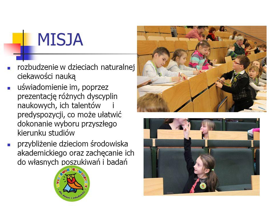 MISJA rozbudzenie w dzieciach naturalnej ciekawości nauką uświadomienie im, poprzez prezentację różnych dyscyplin naukowych, ich talentów i predyspozycji, co może ułatwić dokonanie wyboru przyszłego kierunku studiów przybliżenie dzieciom środowiska akademickiego oraz zachęcanie ich do własnych poszukiwań i badań
