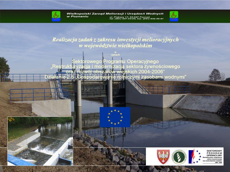 Realizacja zadań z zakresu inwestycji melioracyjnych w województwie wielkopolskim w ramach Sektorowego Programu Operacyjnego Restrukturyzacja i modernizacja sektora żywnościowego oraz rozwój obszarów wiejskich 2004-2006 Działanie 2.5 Gospodarowanie rolniczymi zasobami wodnymi