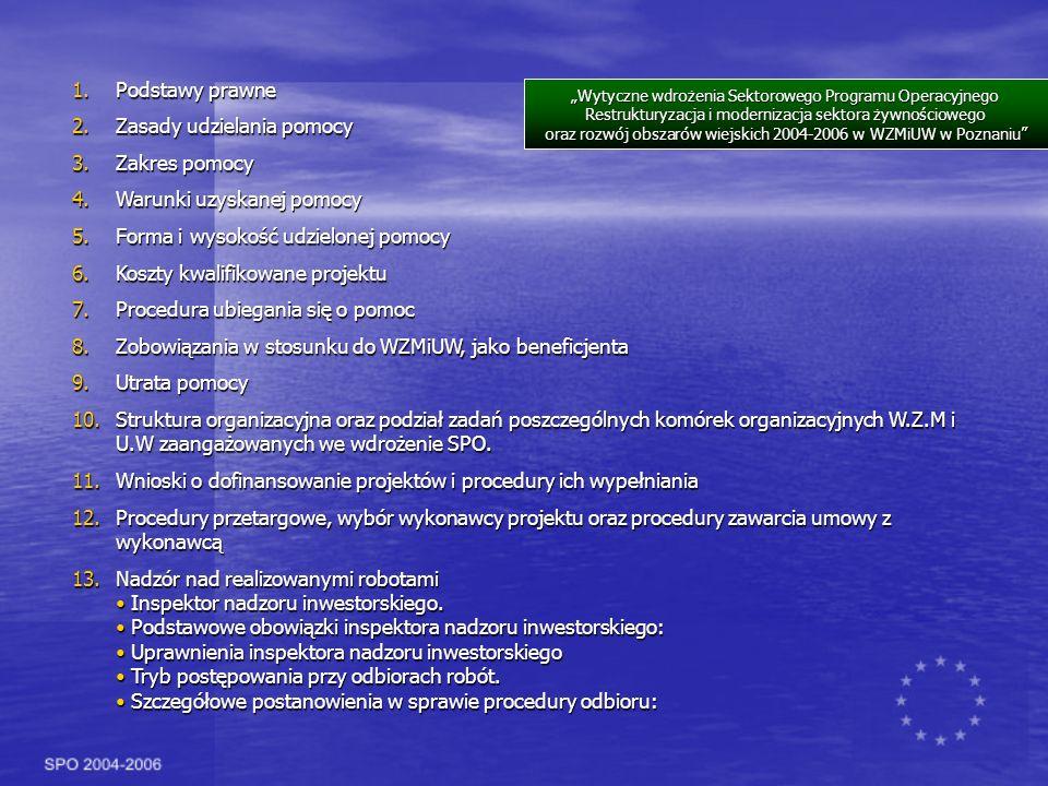 1.Podstawy prawne 2.Zasady udzielania pomocy 3.Zakres pomocy 4.Warunki uzyskanej pomocy 5.Forma i wysokość udzielonej pomocy 6.Koszty kwalifikowane projektu 7.Procedura ubiegania się o pomoc 8.Zobowiązania w stosunku do WZMiUW, jako beneficjenta 9.Utrata pomocy 10.Struktura organizacyjna oraz podział zadań poszczególnych komórek organizacyjnych W.Z.M i U.W zaangażowanych we wdrożenie SPO.