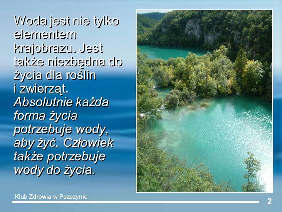 2 Woda jest nie tylko elementem krajobrazu. Jest także niezbędna do życia dla roślin i zwierząt. Absolutnie każda forma życia potrzebuje wody, aby żyć