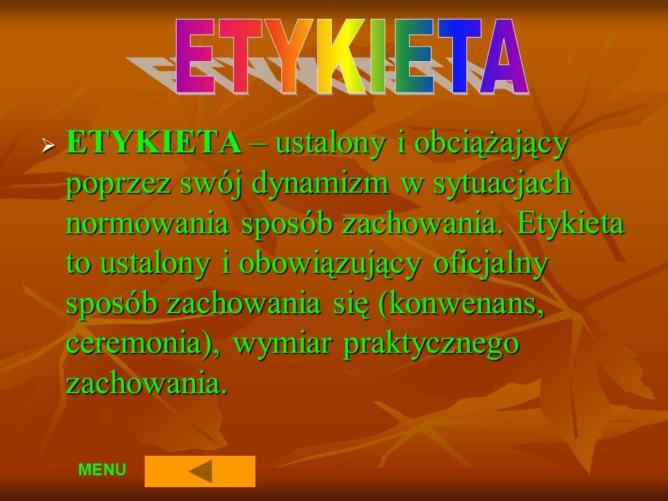 ETYKIETA – ustalony i obciążający poprzez swój dynamizm w sytuacjach normowania sposób zachowania.