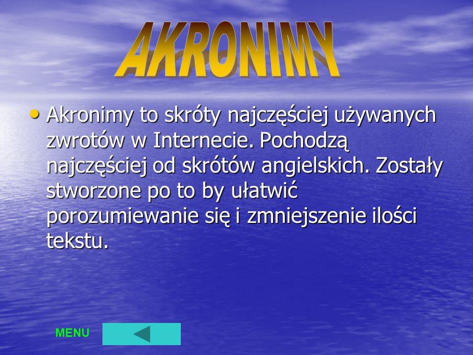 Co to są akronimy i skąd najczęściej pochodzą.a)Są to skróty używane w Internecie.