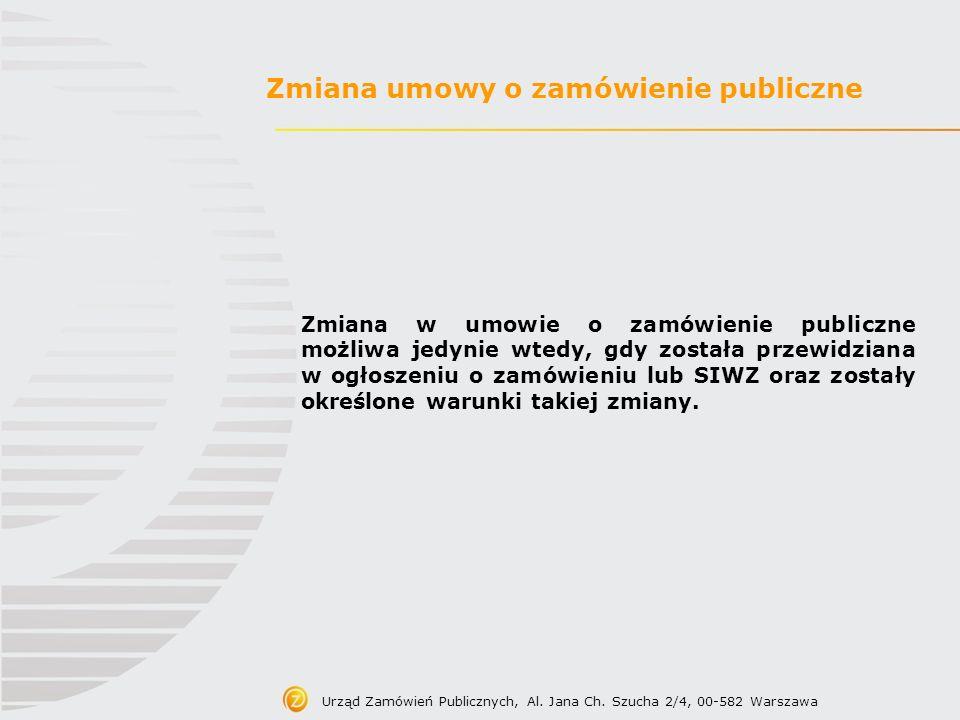Zmiana umowy o zamówienie publiczne Zmiana w umowie o zamówienie publiczne możliwa jedynie wtedy, gdy została przewidziana w ogłoszeniu o zamówieniu l