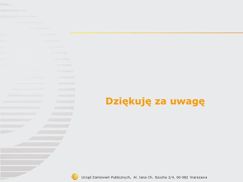Urząd Zamówień Publicznych, Al. Jana Ch. Szucha 2/4, 00-582 Warszawa Dziękuję za uwagę