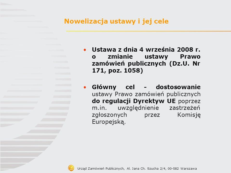 Urząd Zamówień Publicznych, Al. Jana Ch. Szucha 2/4, 00-582 Warszawa Nowelizacja ustawy i jej cele Ustawa z dnia 4 września 2008 r. o zmianie ustawy P