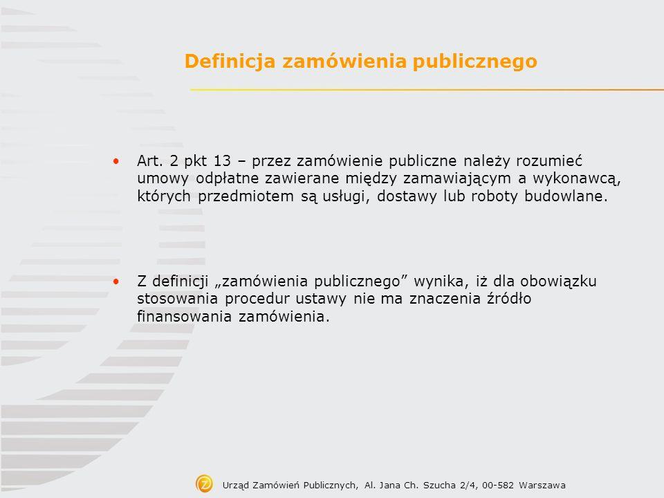 Definicja zamówienia publicznego Art. 2 pkt 13 – przez zamówienie publiczne należy rozumieć umowy odpłatne zawierane między zamawiającym a wykonawcą,