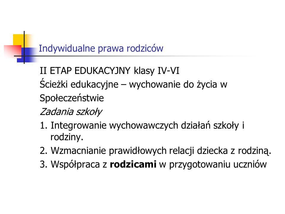 Indywidualne prawa rodziców II ETAP EDUKACYJNY klasy IV-VI Ścieżki edukacyjne – wychowanie do życia w Społeczeństwie Zadania szkoły 1.
