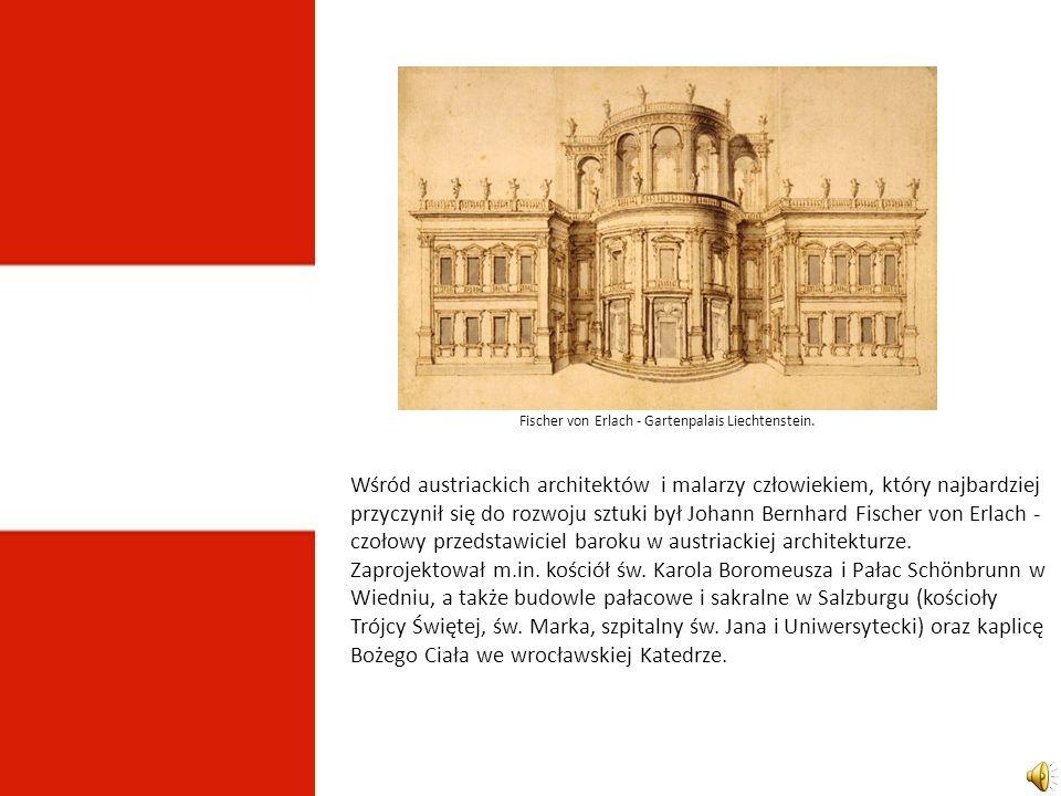 Wśród austriackich architektów i malarzy człowiekiem, który najbardziej przyczynił się do rozwoju sztuki był Johann Bernhard Fischer von Erlach - czołowy przedstawiciel baroku w austriackiej architekturze.