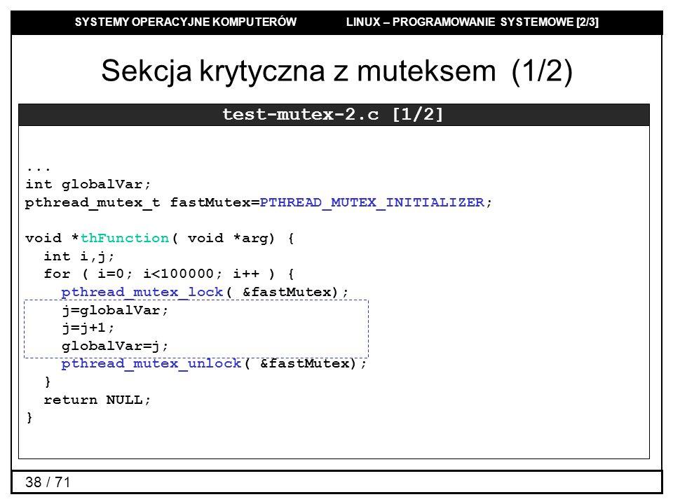 SYSTEMY OPERACYJNE KOMPUTERÓW LINUX – PROGRAMOWANIE SYSTEMOWE [2/3] 38 / 71 Sekcja krytyczna z muteksem (1/2) test-mutex-2.c [1/2]... int globalVar; p