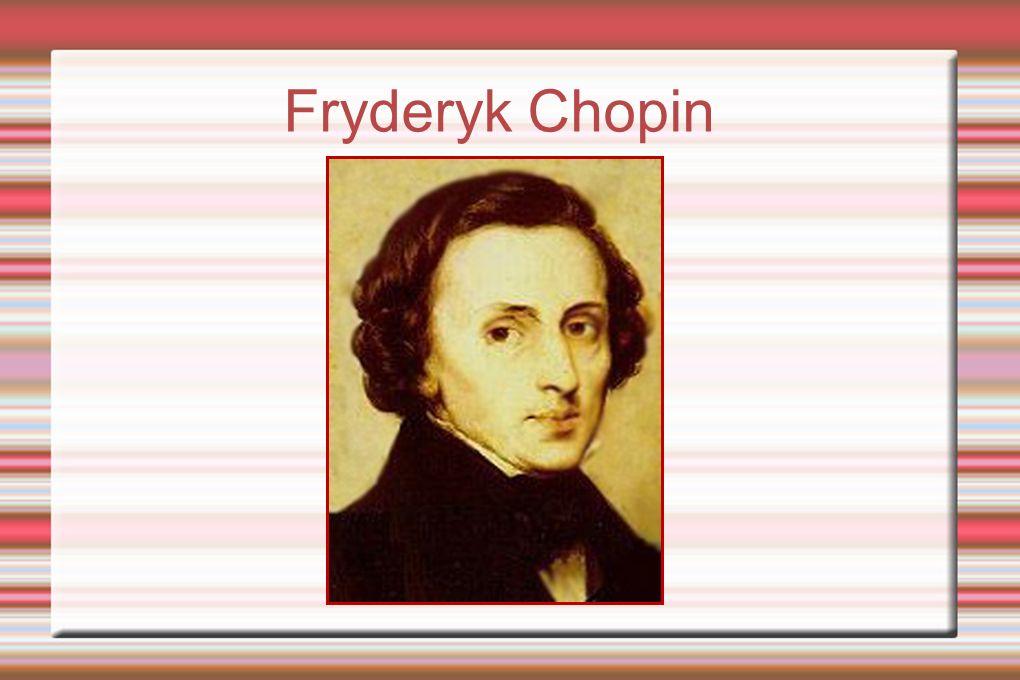 Miejsce i data urodzenia ur.22 lutego lub 1marca 1810 roku w Żelazowej Woli Dom Chopina w Żelazowej Woli
