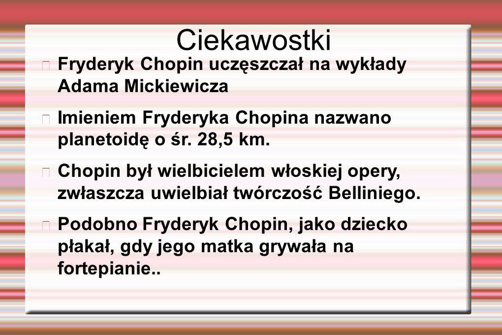Ciekawostki Fryderyk Chopin uczęszczał na wykłady Adama Mickiewicza Imieniem Fryderyka Chopina nazwano planetoidę o śr. 28,5 km. Chopin był wielbiciel