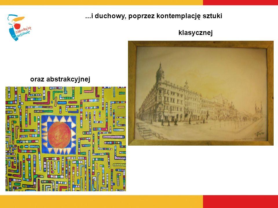 ...i duchowy, poprzez kontemplację sztuki klasycznej oraz abstrakcyjnej