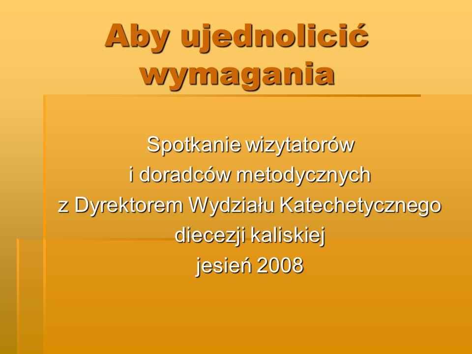 Aby ujednolicić wymagania Spotkanie wizytatorów i doradców metodycznych z Dyrektorem Wydziału Katechetycznego diecezji kaliskiej jesień 2008