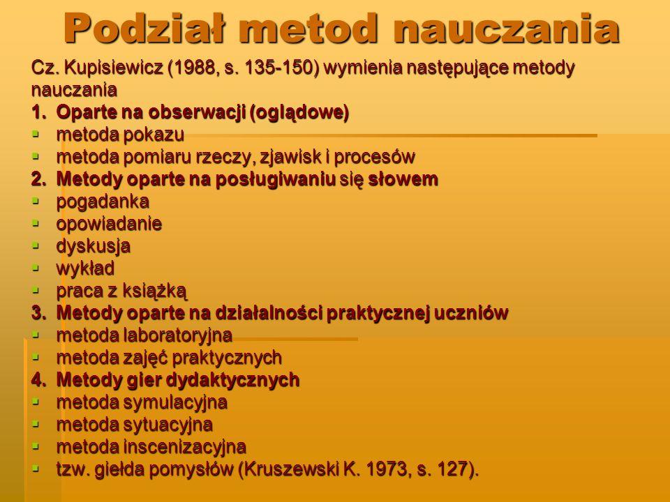 Podział metod nauczania Cz. Kupisiewicz (1988, s. 135-150) wymienia następujące metody nauczania 1.Oparte na obserwacji (oglądowe) metoda pokazu metod