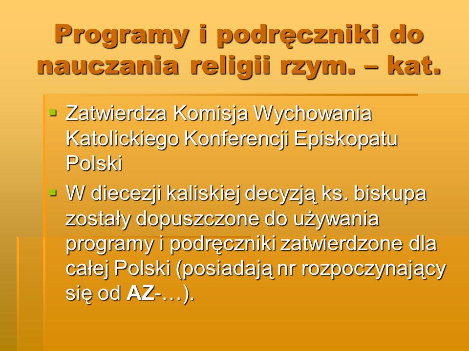 Programy i podręczniki do nauczania religii rzym. – kat. Zatwierdza Komisja Wychowania Katolickiego Konferencji Episkopatu Polski Zatwierdza Komisja W