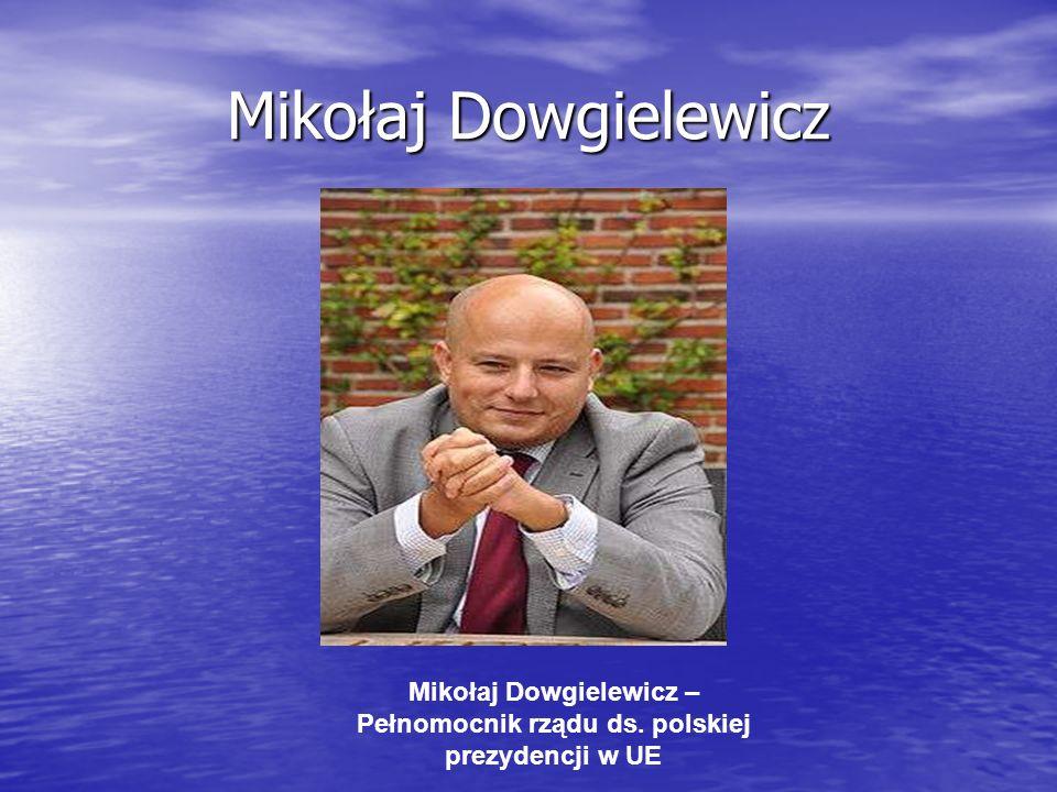 Mikołaj Dowgielewicz Mikołaj Dowgielewicz – Pełnomocnik rządu ds. polskiej prezydencji w UE