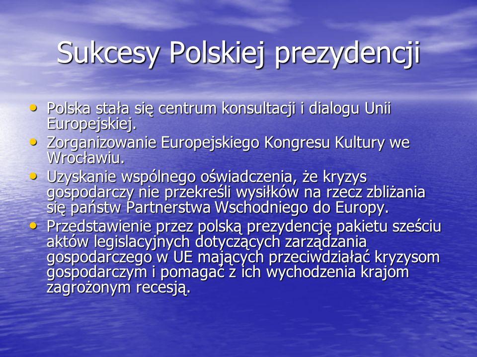 Sukcesy Polskiej prezydencji Polska stała się centrum konsultacji i dialogu Unii Europejskiej. Polska stała się centrum konsultacji i dialogu Unii Eur