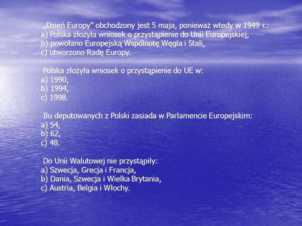 Dzień Europy obchodzony jest 5 maja, ponieważ wtedy w 1949 r.: a) Polska złożyła wniosek o przystąpienie do Unii Europejskiej, b) powołano Europejską