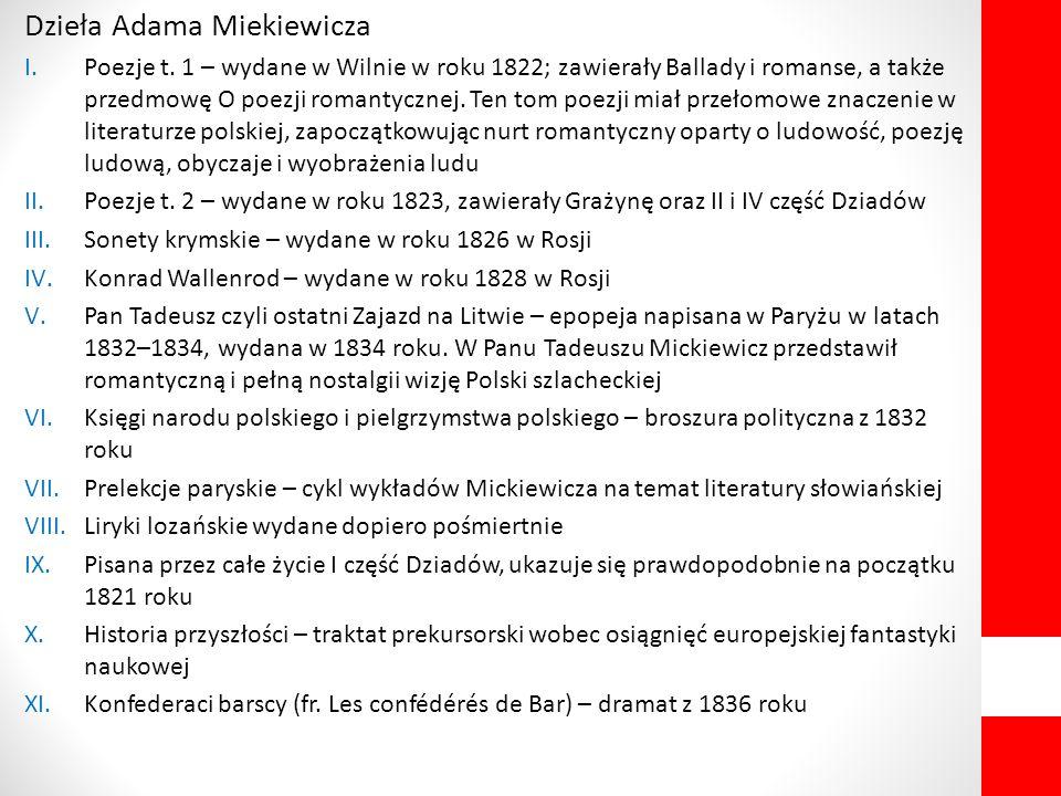 Dzieła Adama Miekiewicza I.Poezje t. 1 – wydane w Wilnie w roku 1822; zawierały Ballady i romanse, a także przedmowę O poezji romantycznej. Ten tom po