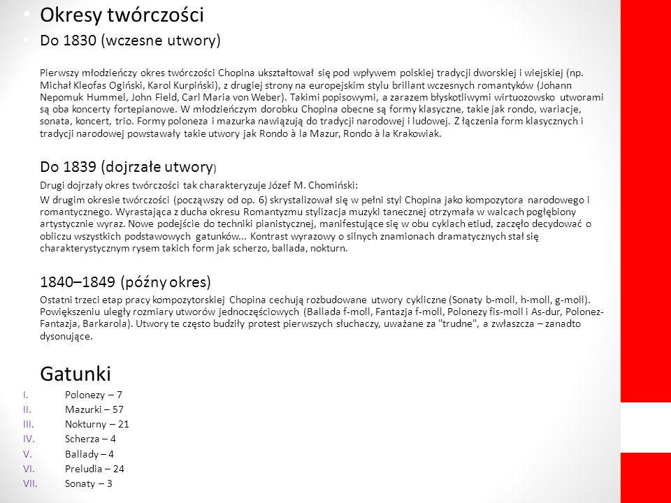 Okresy twórczości Do 1830 (wczesne utwory) Pierwszy młodzieńczy okres twórczości Chopina ukształtował się pod wpływem polskiej tradycji dworskiej i wi