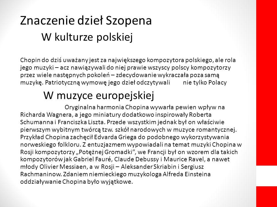 Znaczenie dzieł Szopena W kulturze polskiej Chopin do dziś uważany jest za największego kompozytora polskiego, ale rola jego muzyki – acz nawiązywali