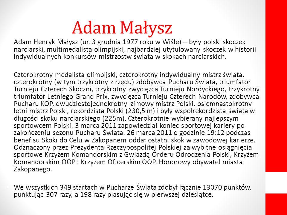 Adam Henryk Małysz (ur. 3 grudnia 1977 roku w Wiśle) – były polski skoczek narciarski, multimedalista olimpijski, najbardziej utytułowany skoczek w hi