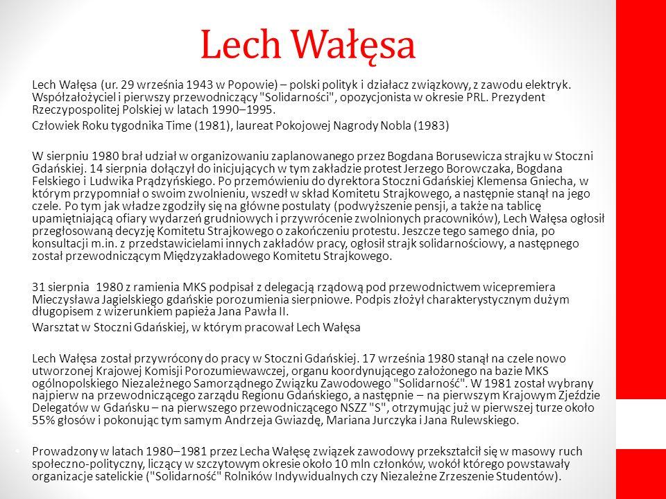 Lech Wałęsa (ur. 29 września 1943 w Popowie) – polski polityk i działacz związkowy, z zawodu elektryk. Współzałożyciel i pierwszy przewodniczący