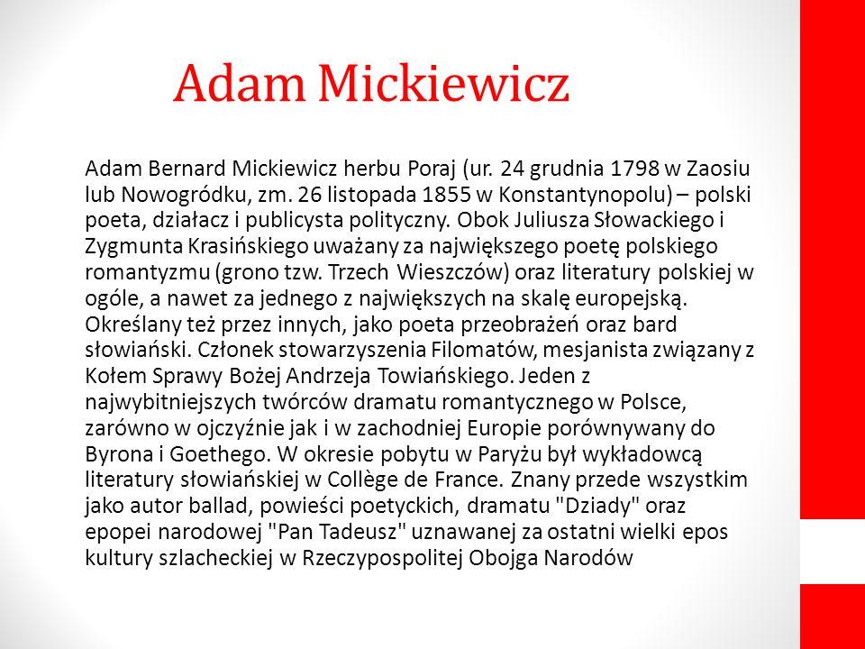 Adam Bernard Mickiewicz herbu Poraj (ur. 24 grudnia 1798 w Zaosiu lub Nowogródku, zm. 26 listopada 1855 w Konstantynopolu) – polski poeta, działacz i