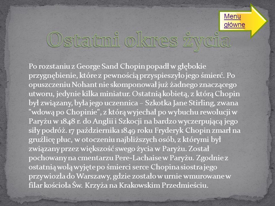Po rozstaniu z George Sand Chopin popadł w głębokie przygnębienie, które z pewnością przyspieszyło jego śmierć.
