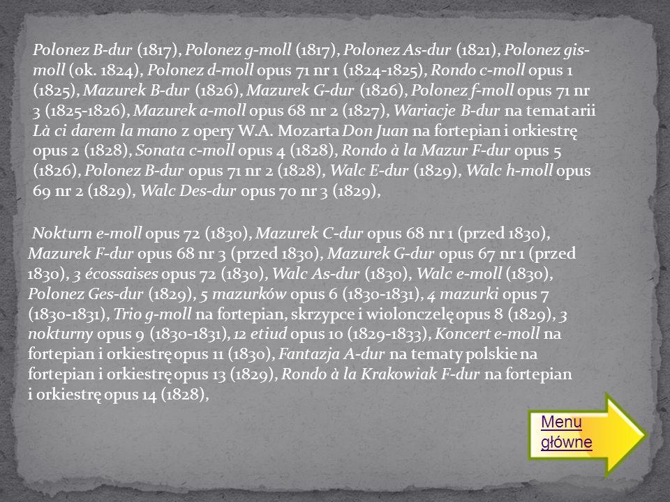 Polonez B-dur (1817), Polonez g-moll (1817), Polonez As-dur (1821), Polonez gis- moll (ok. 1824), Polonez d-moll opus 71 nr 1 (1824-1825), Rondo c-mol