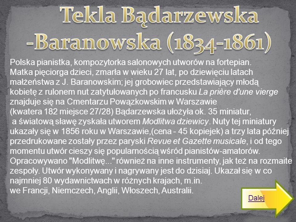 Polska pianistka, kompozytorka salonowych utworów na fortepian. Matka pięciorga dzieci, zmarła w wieku 27 lat, po dziewięciu latach małżeństwa z J. Ba