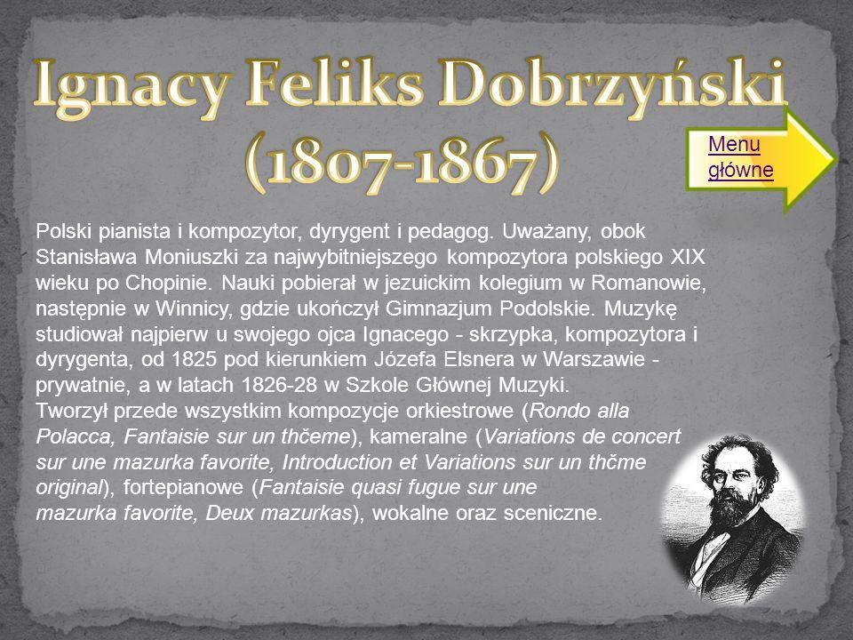 Polski pianista i kompozytor, dyrygent i pedagog. Uważany, obok Stanisława Moniuszki za najwybitniejszego kompozytora polskiego XIX wieku po Chopinie.