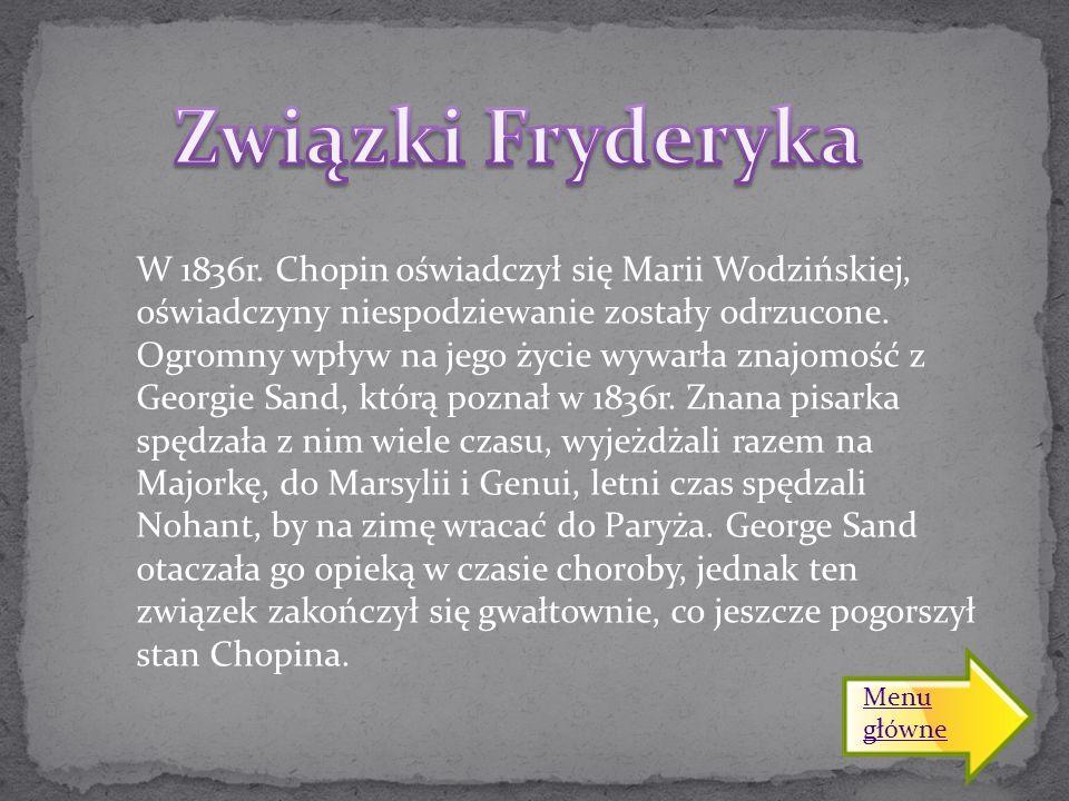 W 1836r. Chopin oświadczył się Marii Wodzińskiej, oświadczyny niespodziewanie zostały odrzucone. Ogromny wpływ na jego życie wywarła znajomość z Georg