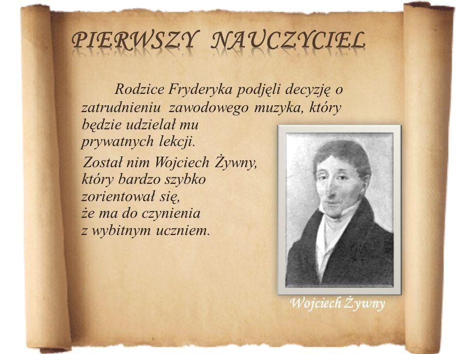 Rodzice Fryderyka podjęli decyzję o zatrudnieniu zawodowego muzyka, który będzie udzielał mu prywatnych lekcji. Został nim Wojciech Żywny, który bardz
