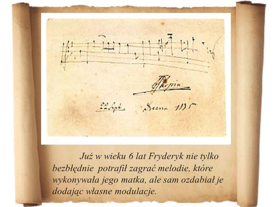 Już w wieku 6 lat Fryderyk nie tylko bezbłędnie potrafił zagrać melodie, które wykonywała jego matka, ale sam ozdabiał je dodając własne modulacje.