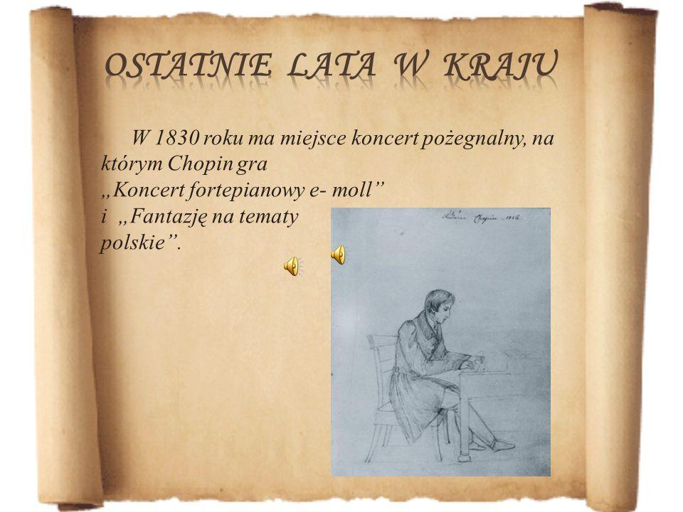 W 1830 roku ma miejsce koncert pożegnalny, na którym Chopin gra Koncert fortepianowy e- moll i Fantazję na tematy polskie.