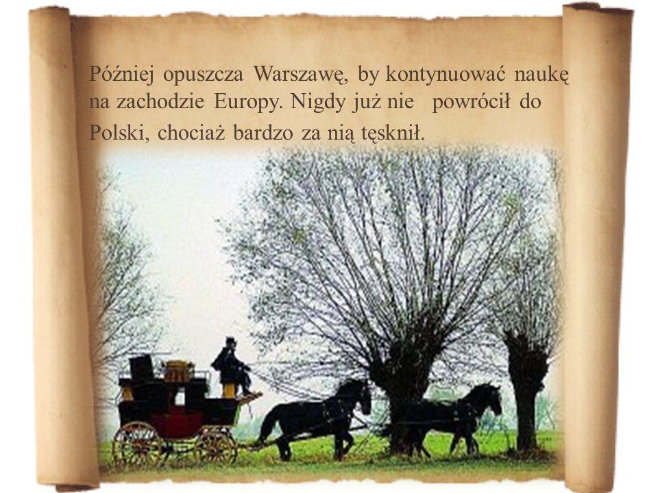 Później opuszcza Warszawę, by kontynuować naukę na zachodzie Europy. Nigdy już nie powrócił do Polski, chociaż bardzo za nią tęsknił.